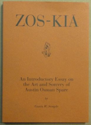 Zos-Kia: An Introductory Essay on the Art and Sorcery of Austin Osman Spare. Austin Osman:...