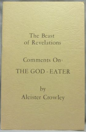 The Beast of Revelations. Comments On: The God-Eater. Aleister CROWLEY
