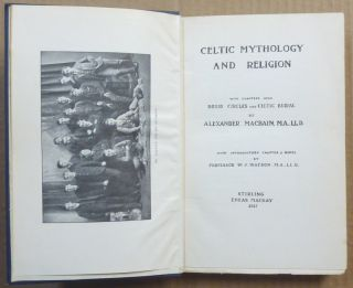 Celtic Mythology & Religion with Chapters Upon Druid Circles and Celtic Burial; with introductory Chapter and Notes by Professor W. J. Watson