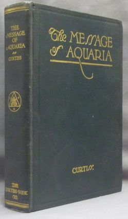 The Message of Aquaria. Harriette Augusta CURTISS, F. Homer Curtiss