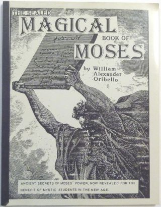 The Sealed Magical Book of Moses; Ancient Secrets of Moses' Power, Now Revealed for the Benefit...
