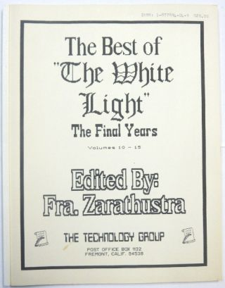 "The Best of ""The White Light"": The Final Years, Volumes 10-15. Frater Zarathustra, Soror Veritas,..."