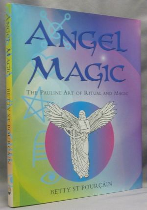 Angel Magic. The Pauline Art of Ritual and Magic. Angels, Betty ST. POURÇÁIN