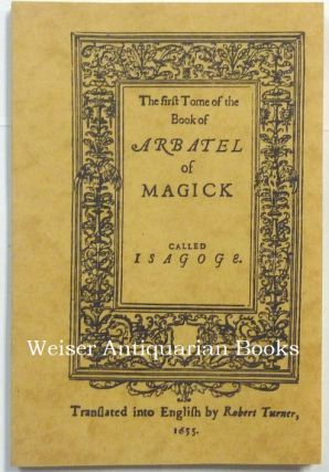 The First Tome of the Book of Arbatel of Magick called Isagoge, [Alternative title:] Henry...