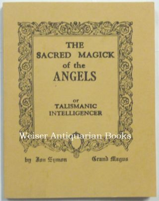 The Sacred Magick of the Angels. Catweasel Productions / Acorn Grimoire Makers, Jon SYMON