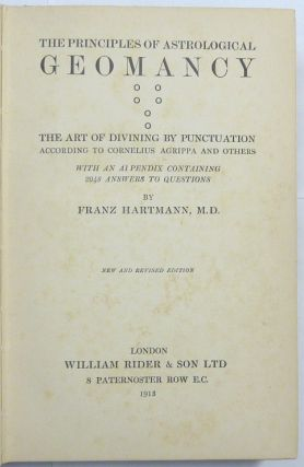 The Principles of Astrological Geomancy: The Art of Divining by Punctuation, according to Cornelius Agrippa and Others - with an Appendix containing 2048 answers to questions.