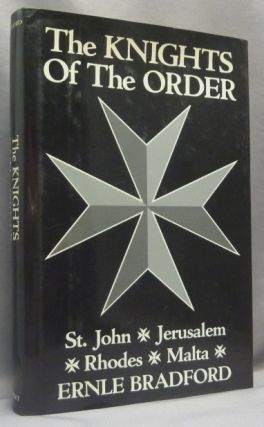 The Knights of the Order: St. John, Jerusalem, Rhodes, Malta. Ernle BRADFORD, Order of St. John