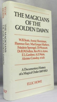 The Magicians Of The Golden Dawn, A Documentary History of a Magical Order 1887-1923. Ellic HOWE,...