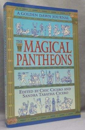The Magical Pantheons. The Golden Dawn Journal. Book IV. Chic CICERO, Sandra Tabatha Cicero -,...