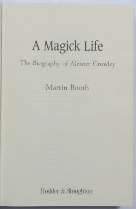 A Magick Life. A Biography of Aleister Crowley.
