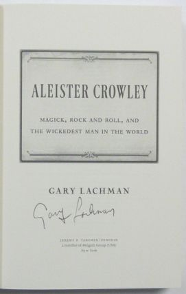 Aleister Crowley: Magick, Rock and Roll, and the Wickedest Man in the World.