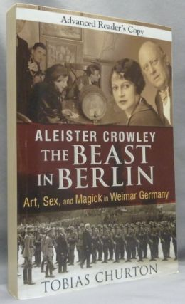 Aleister Crowley: The Beast In Berlin [ Advance Reader's Copy ]. Tobias - SIGNED CHURTON,...