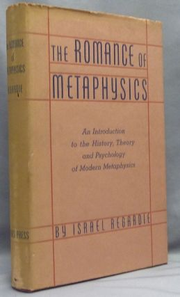 The Romance of Metaphysics. An Introduction to the History, Theory and Psychology of Modern...