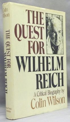 The Quest for Wilhelm Reich, A Critical Biography. Wilhelm REICH, Colin Wilson