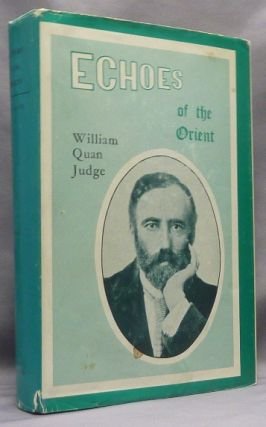 Echoes of the Orient: The Writings of William Quan Judge. Volume 1. William Q. JUDGE, Dara Eklund