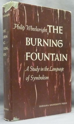 The Burning Fountain, A Study in the Language of Symbolism. Philip WHEELRIGHT