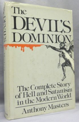 The Devil's Dominion. The Complete Story of Hell and Satanism in the Modern World. Anthony MASTERS