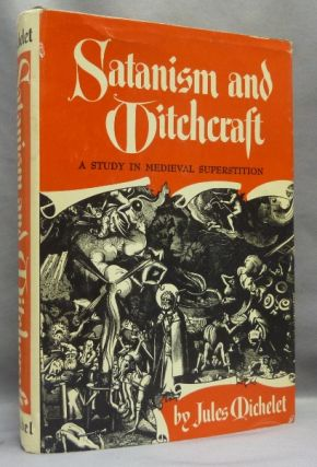 Satanism and Witchcraft: A Study in Medieval Superstition. Jules MICHELET, A. R. Allinson