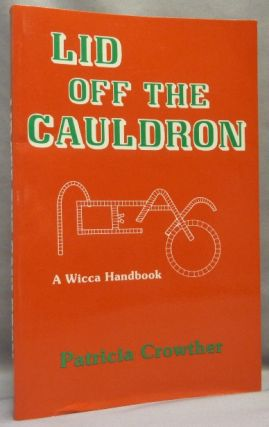 Lid off the Cauldron. A Wicca Handbook. Patricia CROWTHER