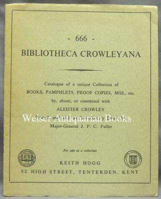 Bibliotheca Crowleyana; Catalogue of a unique Collection of Books, Pamphlets, Proof Copies, MSS.,...