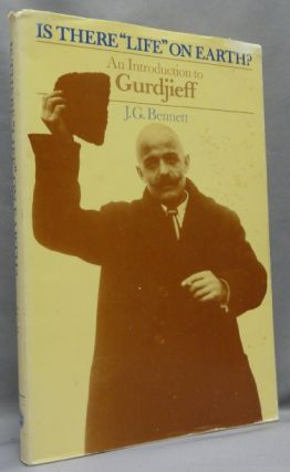 "Is There ""Life"" on Earth? An Introduction to Gurdjieff. J. G. BENNETT, George I. Gurdjieff"