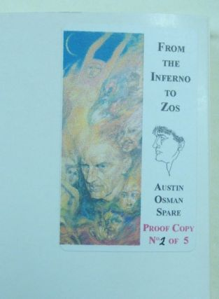 From the Inferno to Zos. Volume 1: The Writings and Images of Austin Osman Spare Edited by Anthony Naylor; Volume 2: The Artist's Books (1905 - 1927) by Dr. W. Wallace with Foreword by Prof. R. Cardinal; Volume 3: Michelangelo in a Teacup by F. W. Letchford [ 3 Volumes- PROOF COPIES ].