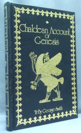The Chaldean Account of Genesis. Containing the Description of the Creation, The Fall of Man, The...