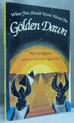 What You Should Know About the Golden Dawn. Israel REGARDIE, Christopher Hyatt