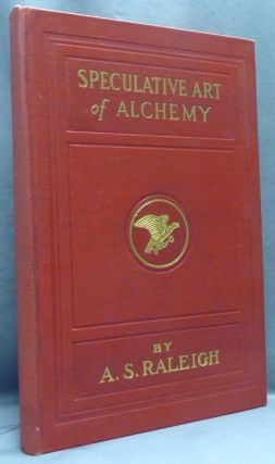 The Speculative Art of Alchemy. A Series of Private Lessons. A Text Book on the Art of...