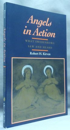 Angels in Action: What Swedenborg Saw and Heard. Emanuel SWEDENBORG, Robert H. Kirven