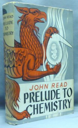 Prelude To Chemistry. An Outline of Alchemy, Its Literature and Relationships. John READ