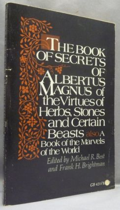 The Book of Secrets of Albertus Magnus, of the Virtues of Herbs, Stones, and Certain Beasts, also...