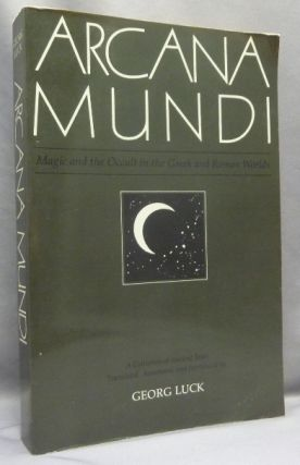 Arcana Mundi. Magic and the Occult in the Greek and Roman Worlds. A Collection of Ancient Texts....