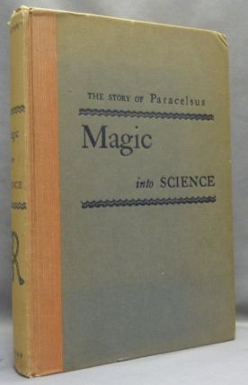 Magic Into Science. The Story of Paracelsus. Henry M. PACHTER