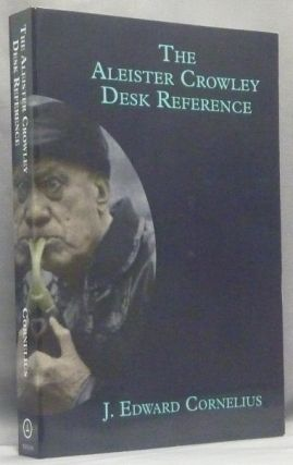 The Aleister Crowley Desk Reference ( 2nd Edition: Revised & Enlarged ). J. Edward CORNELIUS, A....