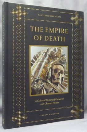 The Empire of Death. A Cultural History of Ossuaries and Charnel Houses. Paul - Signed KOUDOUNARIS