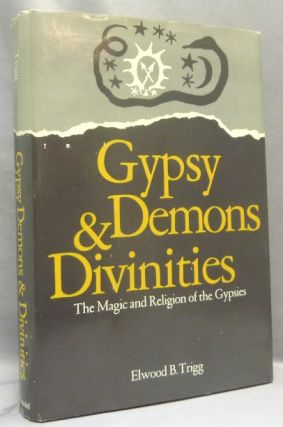 Gypsy Demons and Divinities. The Magic and Religion of the Gypsies. Gypsy Lore, Elwood B. TRIGG,...