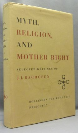 Myth, Religion, and Mother Right. Selected Writings of Johann Jakob Bachofen; Bollingen Series...
