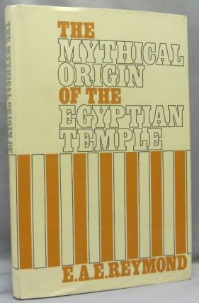 The Mythical Origin of the Egyptian Temple. Ancient Egypt, E. A. E. REYMOND