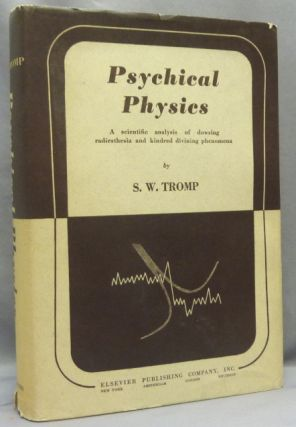 Psychical Physics: A Scientific Analysis of Dowsing, Radiesthesia and Kindred Divining Phenomena....
