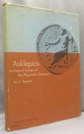 Asklepios: Archetypal Image of the Physician's Existence [ Bollingen series LXV - Volume 3 ]. C....