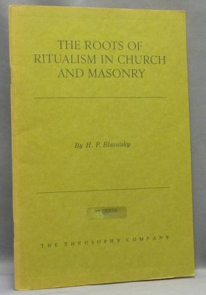 The Roots of Ritualism in Church and Masonry. H. P. BLAVATSKY, Helena Petrovna Blavatsky