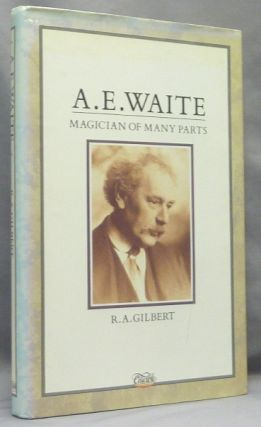 A. E. Waite: Magician of Many Parts. Arthur E. Waite, R. A. - INSCRIBED GILBERT, Martin P. Starr...