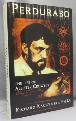 Perdurabo. The Life of Aleister Crowley. Richard - INSCRIBED KACZYNSKI, Aleister Crowley: related...