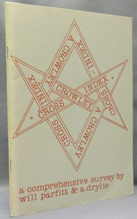 A Crowley Cross-Index ( A Crowley Cross - Index ). Will PARFITT, Andrew Drylie, Aleister Crowley:...