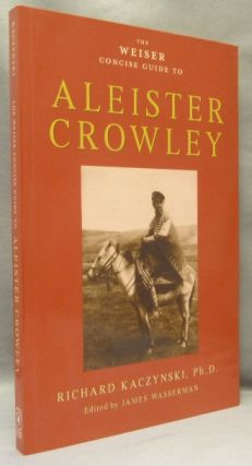 The Weiser Concise Guide to Aleister Crowley. Richard - KACZYNSKI, James Wasserman, Aleister...