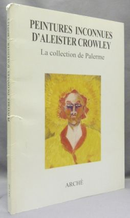 Peintures Inconnues D'Aleister Crowley. La Collection De Palerme. Catalogue publié sous la...