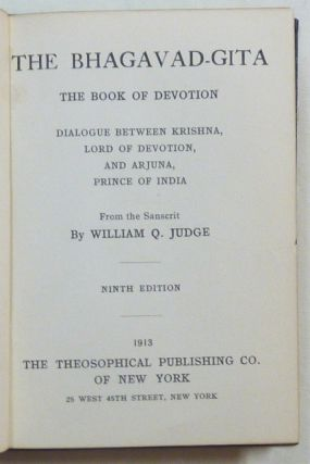 The Bhagavad-Gita: The Book of Devotion; Dialogue between Krishna, Lord of Devotion, and Arjuna, Prince of India
