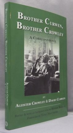 Brother Curwen, Brother Crowley. A Correspondence. Aleister CROWLEY, Henrik Bogdan, SIGNED Tony...