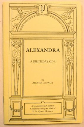 Alexandra. A Birthday Ode. Aleister CROWLEY, Frater A. - Robert C. Stein